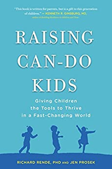 Raising Can-Do Kids: Giving Children the Tools to Thrive in a Fast-Changing World by [Richard Rende, Jen Prosek]
