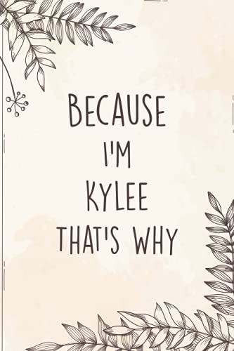 """Because I'm Kylee That's Why Journal: Journal for Kylee, Great Gift For Women, Girls, Girlfriend, Friends 