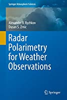 Radar Polarimetry for Weather Observations (Springer Atmospheric Sciences)