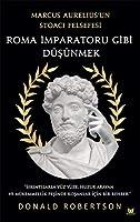 Roma Imparatoru Gibi Düsünmek; Marcus Aurelius'un Stoaci Felsefesi