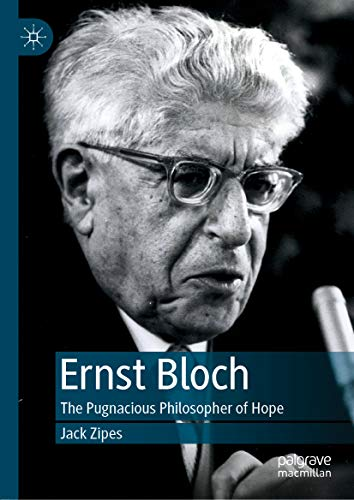 Ernst Bloch: The Pugnacious Philosopher of Hope (English Edition)