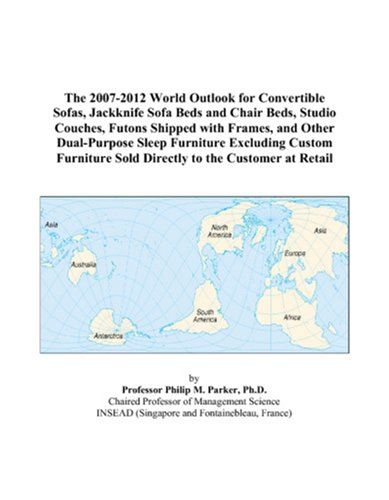 The 2007-2012 World Outlook for Convertible Sofas, Jackknife Sofa Beds and Chair Beds, Studio Couches, Futons Shipped with Frames, and Other ... Sold Directly to the Customer at Retail