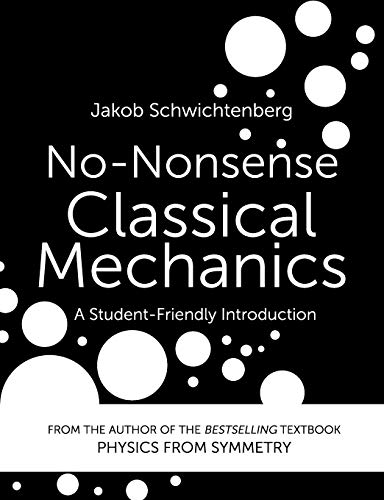 Compare Textbook Prices for No-Nonsense Classical Mechanics: A Student-Friendly Introduction  ISBN 9781096195382 by Schwichtenberg, Jakob