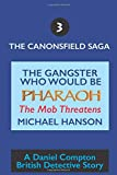 The Gangster Who Would be Pharaoh: The Mob Threatens (The Canonsfield Saga)