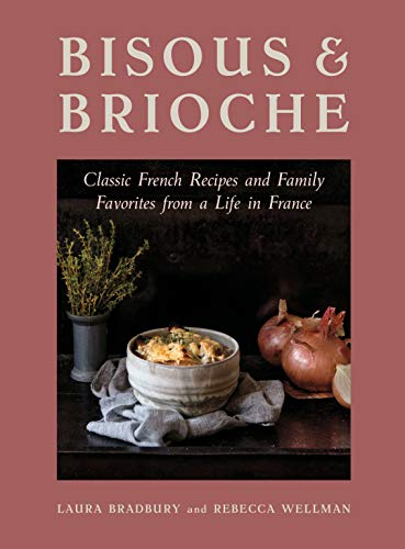 Bisous and Brioche: Classic French Recipes and Family Favorites from a Life in France