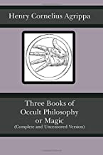 Three Books of Occult Philosophy or Magic (Complete and Uncensored Version)