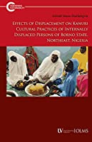 Effects of Displacement on Kanuri Cultural Practices of Internally Displaced Persons of Borno State, Northeast, Nigeria