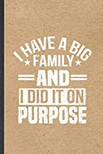I Have a Big Family and I Did It on Purpose: Funny Pregnancy Announcement Lined Notebook/ Blank Journal For Pregnant Wife Mother, Inspirational Saying ... Birthday Gift Idea Classic 6x9 110 Pages