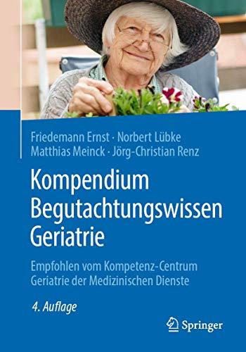 Kompendium Begutachtungswissen Geriatrie: Empfohlen vom Kompetenz-Centrum Geriatrie der Medizinischen Dienste