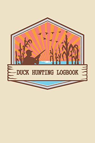 Duck Hunting Logbook: Waterfowl Hunters Journal & Logbook Redord Hunts - Keep Track of your Hunting Sessions - Unique Gift for Duck Hunter