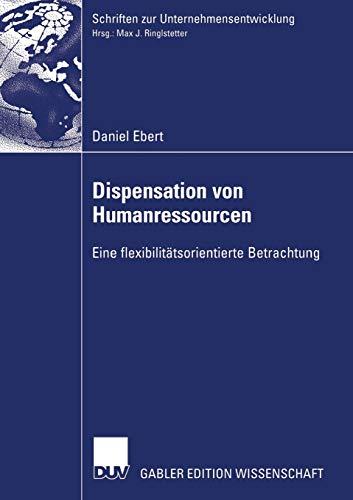 Dispensation von Humanressourcen: Eine Flexibilitätsorientierte Betrachtung (Schriften zur Unternehmensentwicklung) (German Edition)