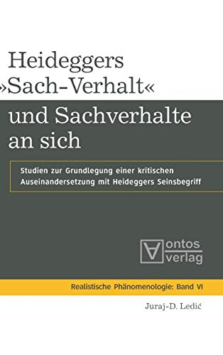 Heideggers »Sach-Verhalt« und Sachverhalte an sich: Studien zur Grundlegung einer kritischen Auseinandersetzung mit Heideggers Seinsbegriff ... / Realist Phenomenology, Band 6)