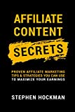 Affiliate Content Secrets: Proven Affiliate Marketing Tips & Strategies You Can Use to Maximize Your Earnings