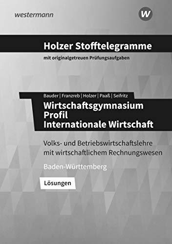 Holzer Stofftelegramme Baden-Württemberg – Wirtschaftsgymnasium: Profil Internationale Wirtschaft: Lösungen