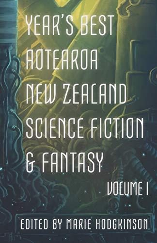 Year's Best Aotearoa New Zealand Science Fiction and Fantasy: Volume I