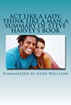Act Like a Lady, Think Like a Man: A Summary of Steve Harvey's Book: What Men Really Think About Love, Relationships, Intimacy, and Commitment