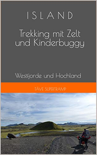 ISLAND Trekking mit Zelt und Kinderbuggy: Westfjorde und Hochland
