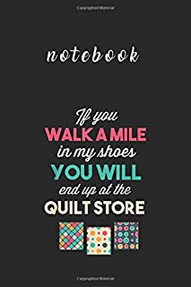 Notebook: Walk Mile End Up At Quilt Store Funny Quilter Gifts Apparel113 Pages 6''x9'' White Paper Blank Journal Notebook ...