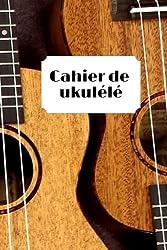 Cahier de ukulélé: Carnet de musique carnet de partition- papier manuscrit- 100 pages 6x9 po (French Edition)