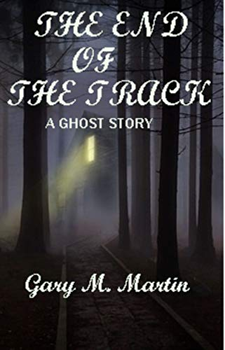 Book: The end of the track - A ghost story by Gary M. Martin