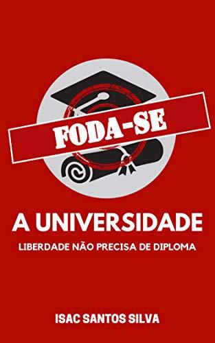 FODA-SE A UNIVERSIDADE: liberdade não precisa de diploma