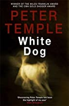 White Dog: A Jack Irish Thriller (4) by Peter Temple (2011-10-27)