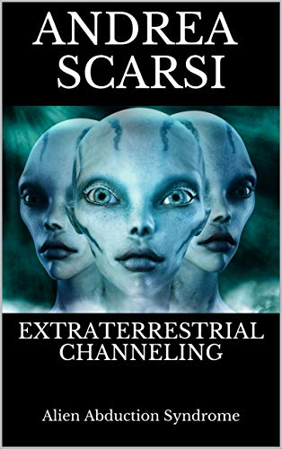 Extraterrestrial Channeling: Alien Abduction Syndrome (English Edition)