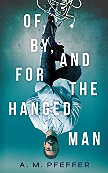 OF, BY, AND FOR THE HANGED MAN by [A.M. PFEFFER]