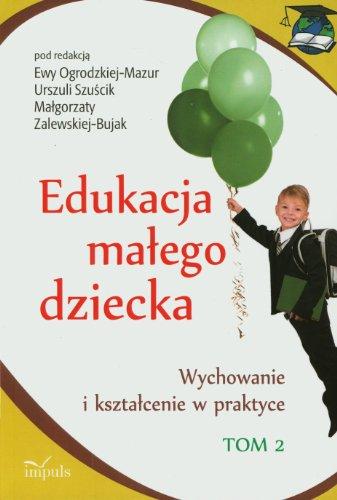 Edukacja małego dziecka Tom 2: Wychowanie i kształcenie w praktyce