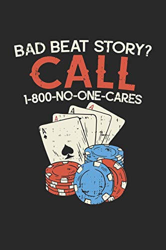 Bad Beat Story? Call 1-800-No-One-Cares: Blank Poker Composition Notebook to Take Notes at Work. Plain white Pages. Bullet Point Diary, To-Do-List or Journal For Men and Women.