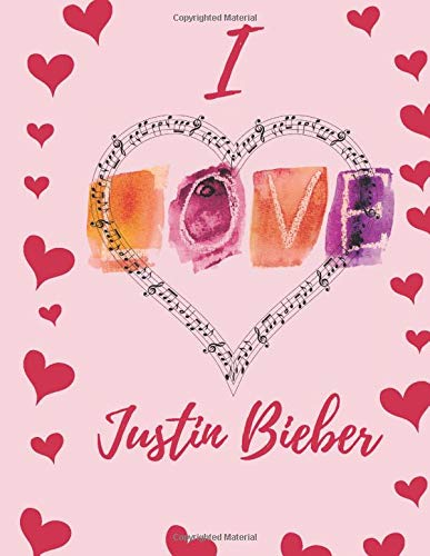I Love Justin Bieber : Journal Composition Book Notebook Gift for Men, Women, Boys & Girls: I Love Celebrity 120 Pages, Gift for Fans Live Without Limits