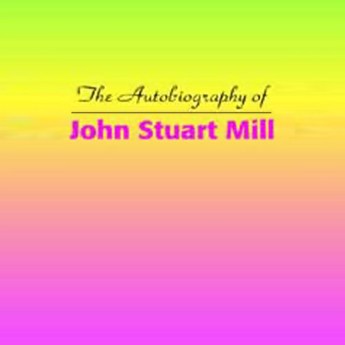 The Autobiography of John Stuart Mill audiobook cover art