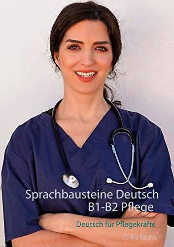 Sprachbausteine Deutsch B1-B2 Pflege: Deutsch für Pflegekräfte Übungen zur fachsprachlichen Prüfung