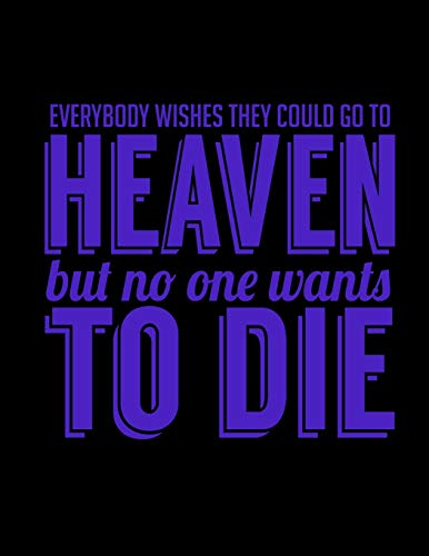 Everybody Wishes They Could Go To Heaven But No One Wants To Die: Journal & Doodle Notebook Diary: 120 Pages of Lined 8.5x11 Pages for Writing and Drawing [Lingua Inglese]