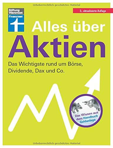 Alles über Aktien: Börsenwissen für Einsteiger - Aktien im Vermögensaufbau - Anlagefehler vermeiden - Qualität & Kosten - Bank & Depot | Von Stiftung ... rund um Börse, Dividende, Dax und Co.