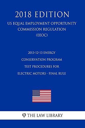 2013-12-13 Energy Conservation Program - Test Procedures for Electric Motors - Final Rule (US Energy Efficiency and Renewable Energy Office Regulation) (EERE) (2018 Edition) (English Edition)