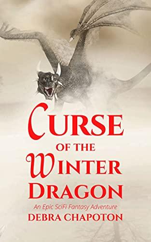 Curse of the Winter Dragon: An Epic SciFi Fantasy Adventure (Dragons and Drones Book 2) by [Debra Chapoton]