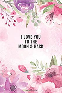 I Love You To The Moon & Back: Notebook Lined Spiral Journal Paper Line Hardcover. Inspirational Quotes Journal Wide Ruled College Lined Composition Notebook
