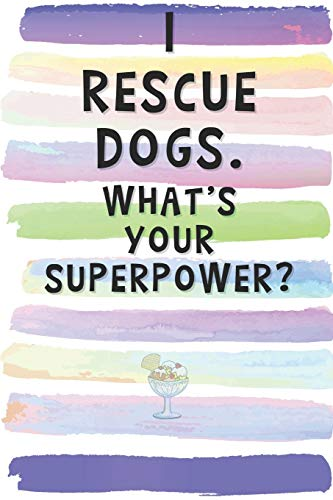 I Rescue Dogs. What's Your Superpower?: Blank Lined Notebook Journal Gift for Dog Lover Friend, Coworker