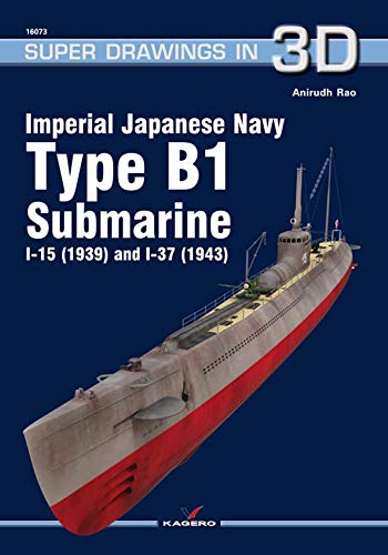 Imperial Japanese Navy Type B1 Submarine I-15 (1939) and I-37 (1943) (Super Drawings in 3D)