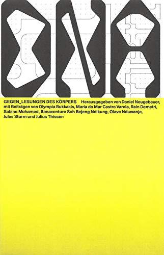 Gegen_Lesungen des Körpers (Das Neue Alphabet (DNA): The New Alphabet)