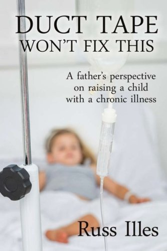 Duct Tape Won't Fix This: A Father's Perspective on Raising a Child with a Chronic Illness