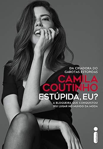 Estúpida, eu?: De hobby a grande negócio: Camila Coutinho compartilha suas dicas para ter sucesso na internet