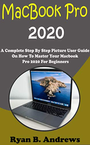 MacBook Pro 2020: A Complete Step By Step Picture User Guide On How To Master Your Macbook Pro 2020 For Beginners, Pros, And Seniors. With Shortcut, Tips, And Tricks (English Edition)