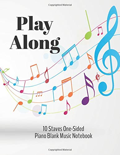 Play Along: This Piano Blank Music Sheet 10 Staves One Sided for Piano Musician and Others, Full Pages With 10 Staves (Blank Music for Musician by April Locke)