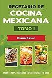 Recetario de Cocina Mexicana Tomo I: La cocina mexicana hecha fácil: Volume 1