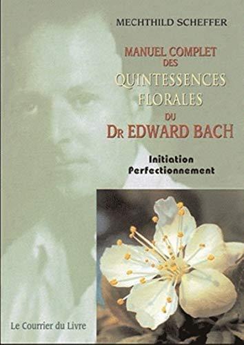 Le Manuel complet des quintessences florales du Dr Edward Bach