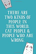 There Are Two Kinds of People In This World. Cat People & People Who Are Wrong.: 6x9 Lined Writing Notebook Journal, 120 Pages – Teal Blue with Funny Quote and Cats