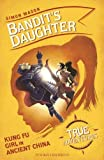 Bandit's Daughter: Kung Fu Girl in Ancient China (True Adventures) (English Edition)