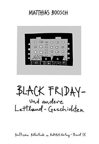 Black Friday – und andere Lettland-Geschichten (Baltische Bibliothek im BaltArt Verlag)